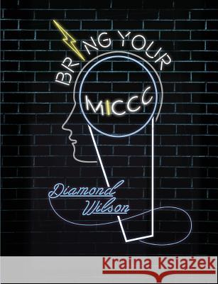 Bring Your MICCC-Image: The Young Person's Guide for Successfully Transitioning Into Adulthood Diamond Wilson 9780989859448