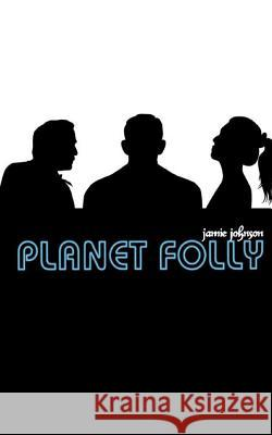 Planet Folly Jamie Johnson 9780989921145 Jamescafe.com