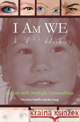 I Am We: My Life with Multiple Personalities Christine Pattillo 9780989940108