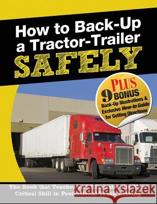 How to Back-Up a Tractor-Trailer Safely Jerry Berger Jerry Berger 9780989945202