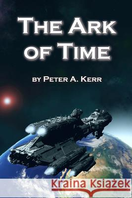The Ark of Time Peter a. Kerr 9780989969895