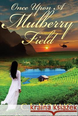Once Upon a Mulberry Field C. L. Hoang 9780989975674