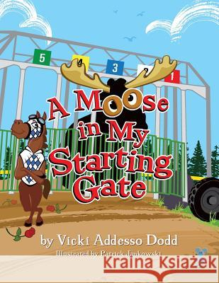 A Moose in My Starting Gate: A Moose in My Starting Gate Vicki Addess Patrick Jankowski 9780990337331