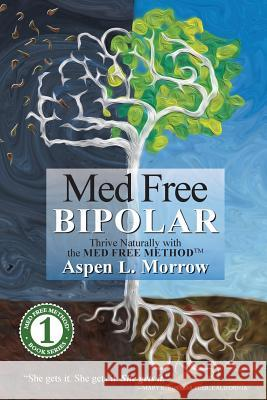 Med Free Bipolar: Thrive Naturally with the Med Free Method Aspen L. Morrow Amy Larson Dr Daniel Nuzu 9780990342908