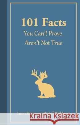 101 Facts You Can't Prove Aren't Not True Jeff Waldman Jason Hemmerle 9780990354826