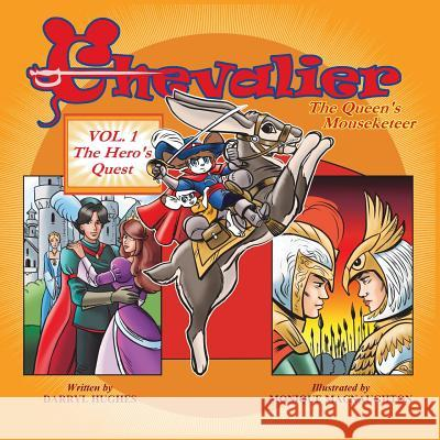 Chevalier the Queen's Mouseketeer: Volume One: The Hero's Quest (Fantasy Books for Kids, Volume One) Darryl Hughes Monique Macnaughton 9780990393634 Brand X Books