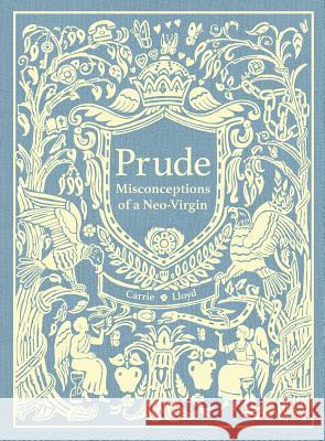 Prude: Misconceptions of a Neo-Virgin Carrie Lloyd 9780990423980