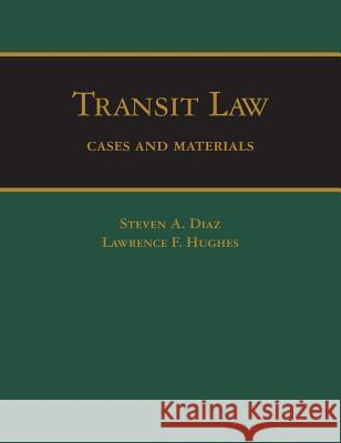Transit Law: Cases and Materials Steven a. Diaz Lawrence F. Hughes 9780990432609
