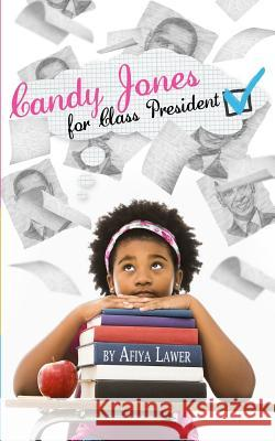 Candy Jones for Class President Afiya Lawer 9780990490906