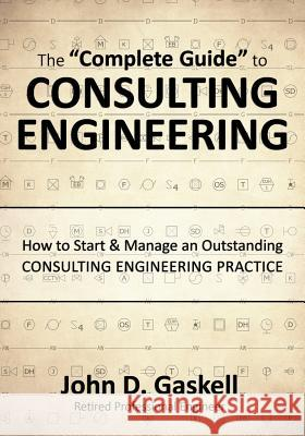 The Complete Guide to Consulting Engineering: How to Start & Manage an Outstanding Consulting Engineering Practice John Gaskell Jera Publishing                          Jera Publishing 9780990512004