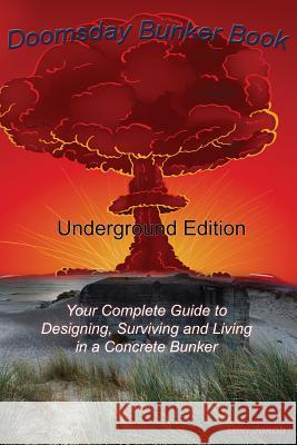 Doomsday Bunker Book: Your Complete Guide to Designing and Living in an Underground Concrete Bunker Ben Jakob   9780990589105