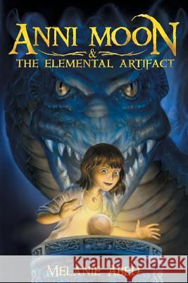 Anni Moon & the Elemental Artifact Melanie Abed Hisham Abed 9780990706243