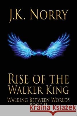 Rise of the Walker King J. K. Norry 9780990728047 Sudden Insight Publishing