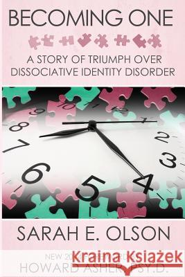 Becoming One: A Story of Triumph Over Dissociative Identity Disorder Sarah E. Olson Howard Ashe 9780990748908