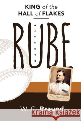 Rube Waddell: King of the Hall of Flakes W G Braund   9780990760979