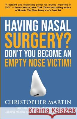 Having Nasal Surgery? Don't You Become An Empty Nose Victim! Christopher Martin Steven M. Houser Wellington S. Tichenor 9780990826910