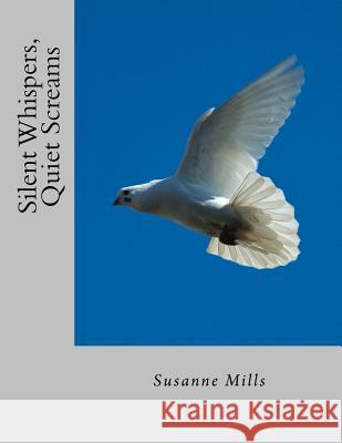 Silent Whispers, Quiet Screams Susanne Mills 9780990847601