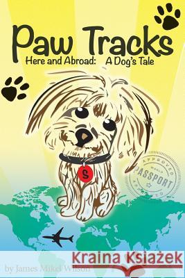 Paw Tracks Here and Abroad: A Dog's Tale James Mikel Wilson Tod Gilpin 9780990904502