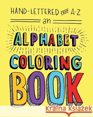 Hand-Lettered from A to Z: An Alphabet Coloring Book Lisa Lorek 9780990914419