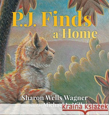 P.J. Finds a Home Sharon Wells Wagner Michael L. Miller 9780990930273