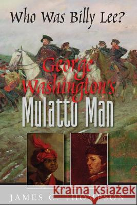 George Washington's Mulatto Man - Who Was Billy Lee? James Thompson 9780990959243