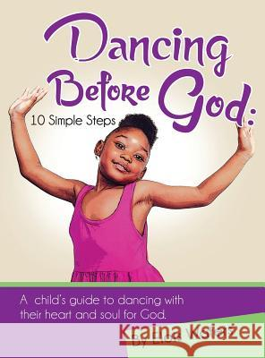 Dancing Before God: 10 Simple Steps Elois Waters Roosevelt Water 9780990965282