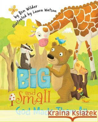 Big and Small, God Made Them All Ben Wilder Siegfried Carin Laura Watson 9780990986577