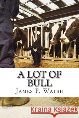 A Lot of Bull James F. Walsh 9780991082209