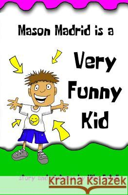 Mason Madrid Is a Very Funny Kid Mike Artell Mike Artell 9780991089499 Mja Creative, LLC
