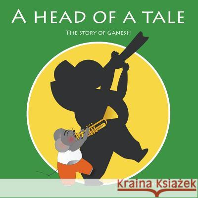 A Head of a Tale: The Story of Ganesh Ranjani Krishnaswamy 9780991145416
