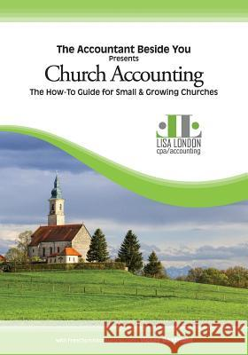 Church Accounting: The How-To Guide for Small & Growing Churches Lisa London Boatright Vickey 9780991163533