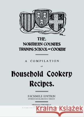 A Compilation of Household Cookery Recipes (1913) A B Rotheram   9780991223213 Diversions LLC