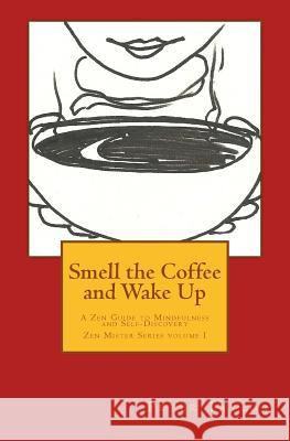 Smell the Coffee and Wake Up: A Zen Guide to Mindfulness and Self Discovery Peter Taylor Rebecca Nie 9780991242726