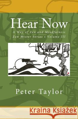 Hear Now: A Way of Zen and Mindfulness Peter Taylor Rebecca Nie 9780991242740