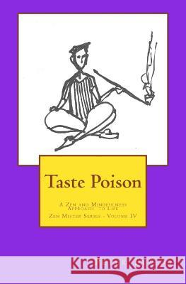 Taste Poison: A Zen and Mindfulness Approach to Life Peter Taylor Rebecca Nie 9780991242757