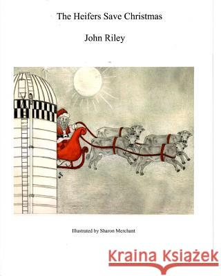 The Heifers Save Christmas John Riley Sharon Merchant 9780991281800 John Riley