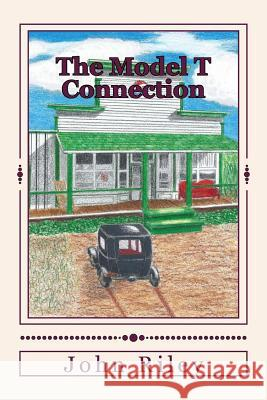 The Model T Connection John Riley Julie Evers 9780991281817 John Riley
