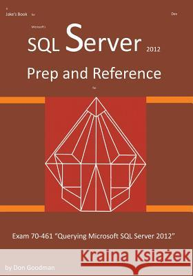 SQL Server 2012 Exam Prep and Reference for Exam 70-461 Don Goodman 9780991291106