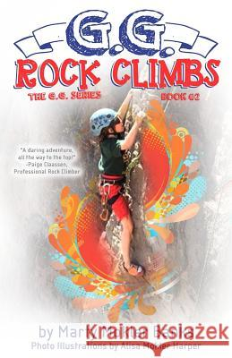 G.G. Rock Climbs: (The G.G. Series, Book #2) Marty Mokler Banks Alisa Mokler Harper 9780991449019