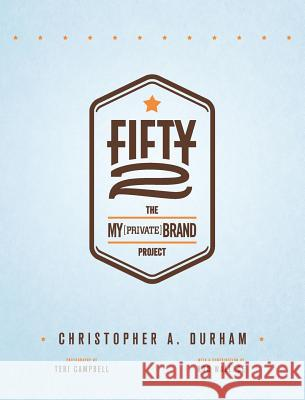 Fifty2: The My Private Brand Project Christopher a. a. Durham Teri Campbell 9780991522002