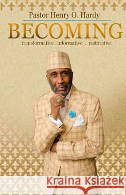 Becoming: Transformative * Informative * Restorative Henry O. Hardy 9780991533565