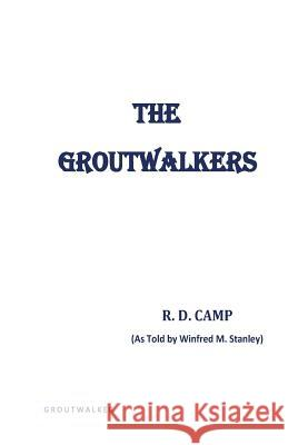 The Groutwalkers R. D. Camp Winfred M. Stanley 9780991548804