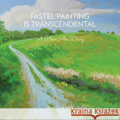Pastel Painting Is Transcendental Alexia Scot 9780991554706