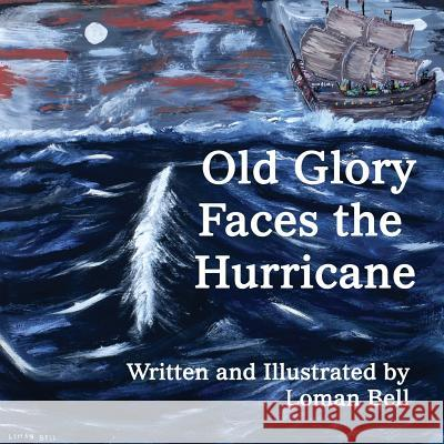 Old Glory Faces the Hurricane Loman Bell Loman Bell 9780991803323