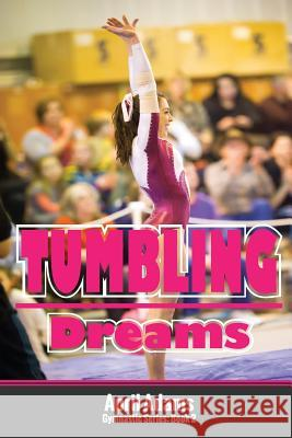 Tumbling Dreams: The Gymnastics Series #2 April Adams 9780991816484