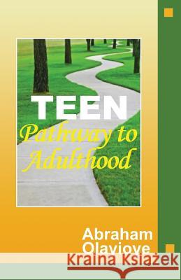 TEEN PATHWAY TO ADULTHOOD Abraham Olayioye 9780991882977