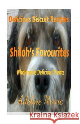 Shiloh's Favourites: Wholesome Delicious Treats MS Adeline Moore Adeline Moore 9780991959389