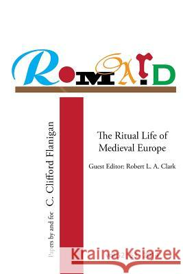 Romard: Research on Medieval and Renaissance Drama, Vol 52-53: The Ritual Life of Medieval Europe: Papers by and for C. Cliffo Robert L. a. Clark Mario B. Longtin Kathleen Ashley 9780991976027