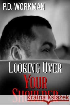 Looking Over Your Shoulder P. D. Workman 9780992153915 P.D. Workman