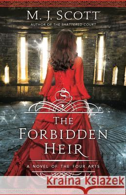 The Forbidden Heir: A Novel of the Four Arts M. J. Scott 9780992461522